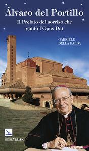 Foto Cover di Álvaro del Portillo. Il prelato del sorriso che guidò l'Opus Dei, Libro di Gabriele Della Balda, edito da Elledici