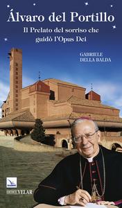 Libro Álvaro del Portillo. Il prelato del sorriso che guidò l'Opus Dei Gabriele Della Balda