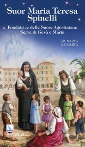 Suor Maria Teresa Spinelli. Fondatrice delle Suore Agostiniane Serve di Gesù e Maria