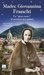 Madre Giovannina Franchi. Un «gran cuore» al servizio dei malati