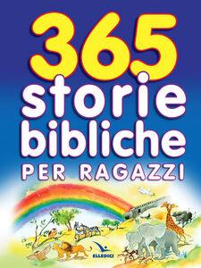 Foto Cover di 365 storie bibliche per ragazzi, Libro di Sally Ann Wright, edito da Elledici