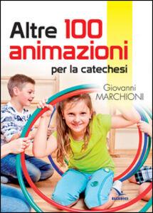 Libro Altre 100 animazioni per la catechesi Giovanni Marchioni