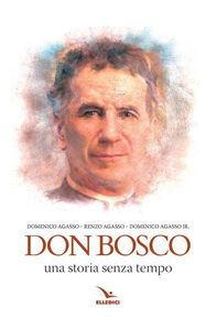 Libro Don bosco. Una storia senza tempo Renzo Agasso , Domenico Agasso , Domenico jr. Agasso