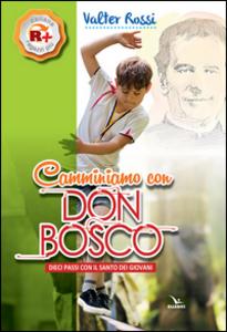 Libro Camminiamo con don Bosco. Dieci passi con il santo dei giovani Valter Rossi
