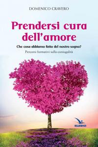Libro Prendersi cura dell'amore Domenico Cravero