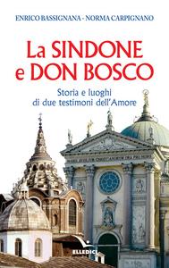 Libro La Sindone e don Bosco. Storia e luoghi di due testimoni dell'amore Enrico Bassignana , Norma Carpignano
