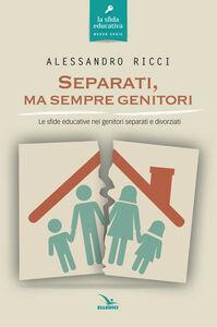 Libro Separati, ma sempre genitori. Le sfide educative nei genitori separati e divorziati Alessandro Ricci