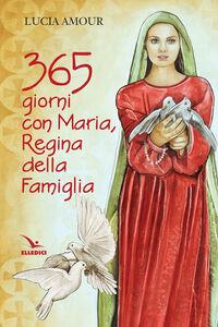 Foto Cover di 365 giorni con Maria, regina della famiglia, Libro di Lucia Amour, edito da Elledici