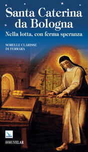 Santa Caterina da Bologna. Nella lotta, con ferma speranza