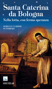 Libro Santa Caterina da Bologna. Nella lotta, con ferma speranza