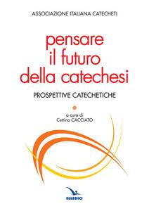 Pensare il futuro della catechesi
