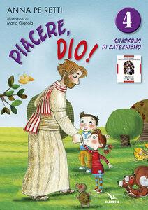 Libro Piacere, Dio! Quaderno di catechismo. Vol. 4 Anna Peiretti , Bruno Ferrero