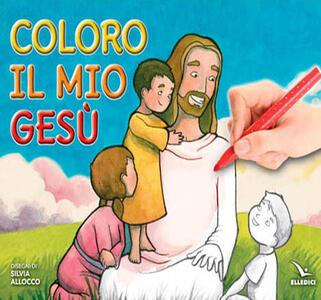 Coloro il mio Gesù. Ediz. illustrata - Silvia Allocco - copertina