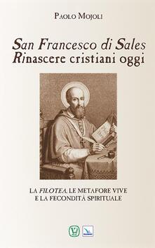 San Francesco di Sales. Rinascere cristiani oggi - Paolo Mojoli - copertina