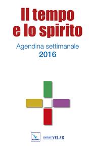 Libro Il tempo e lo spirito. Agendina settimanale 2015