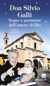 Foto Cover di Don Silvio Galli. Segno e portatore dell'amore di Dio, Libro di Giorgio Zanardini, edito da Elledici
