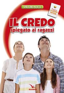 Libro Il Credo spiegato ai ragazzi Valerio Bocci