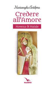Libro Credere nell'amore. Novena Mariangela Antifora