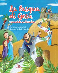 Foto Cover di La Pasqua di Gesù raccontata ai bambini, Libro di Adalberto Mainardi, edito da Elledici