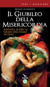 Libro Il giubileo della misericordia. Risposta di Dio al grido dell'uomo di oggi Marco Cassinotti