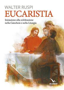 Libro Eucaristia. Iniziazione alla celebrazione nella catechesi e nella liturgia Walter Ruspi
