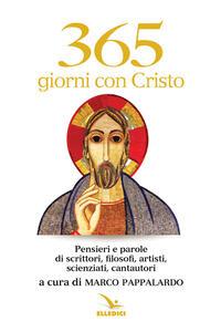 365 giorni con Cristo. Pensieri e parole di scrittori, filosofi, artisti, scienziati, cantautori - copertina