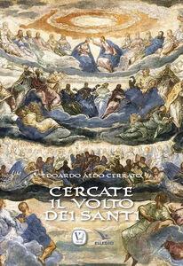 Libro Cercate il volto dei santi Edoardo A. Cerrato