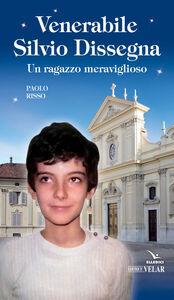 Libro Venerabile Silvio Dissegna. Un ragazzo meraviglioso Paolo Risso