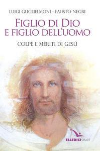 Figlio di Dio e figlio dell'uomo - Luigi Guglielmoni,Fausto Negri - copertina