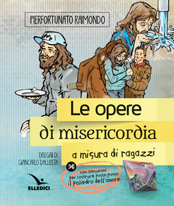 Libro Le Opere di misericordia a misura di ragazzi Pierfortunato Raimondo