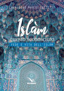 Libro Islàm questo sconosciuto. Fede e vita dell'Islam Cherubino M. Guzzetti