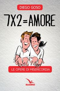 7 x 2= amore. Le opere di misericordia - Diego Goso - copertina