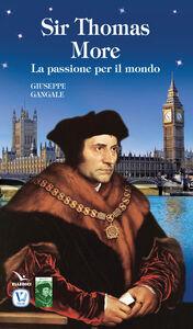 Libro Sir Thomas More. La passione per il mondo Giuseppe Gangale