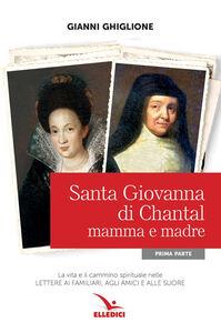 Libro Santa Giovanna di Chantal mamma e madre Gianni Ghiglione