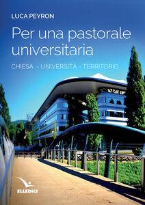 Libro Per una pastorale universitaria. Chiesa, università, territorio Luca Peyron