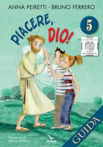 Libro Piacere, Dio! Guida. Vol. 5 Anna Peiretti , Bruno Ferrero