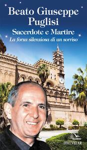 Beato Giuseppe Puglisi. Sacerdote e martire. La forza silenziosa di un sorriso - copertina