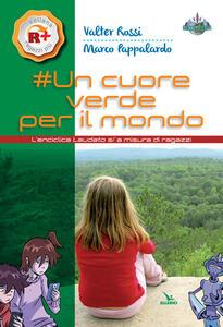 Un cuore verde per il mondo. L'enciclica «Laudato si'» a misura dei ragazzi - Valter Rossi,Marco Pappalardo - copertina