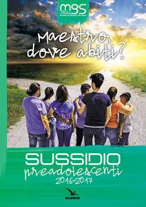 Foto Cover di Maestro, dove abiti? Sussidio preadolescenti 2016-2017, Libro di  edito da Elledici