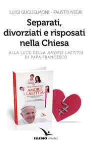 Separati, divorziati e risposati nella Chiesa. Alla luce dell'«Amoris laetitia» di papa Francesco - Luigi Guglielmoni,Fausto Negri - copertina