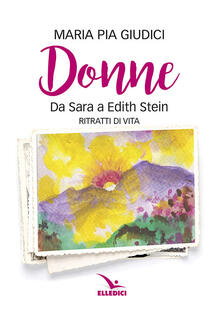 Donne. Da Sara a Edith Stein. Ritratti di vita.pdf