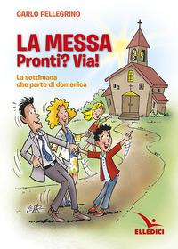 La La messa. Pronti? Via! La settimana che parte di domenica - Pellegrino Carlo - wuz.it