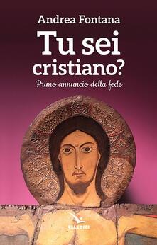 Tu sei cristiano? Primo annuncio della fede