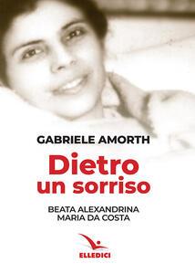 Dietro un sorriso. Beata Alexandrina Maria da Costa - Gabriele Amorth - copertina