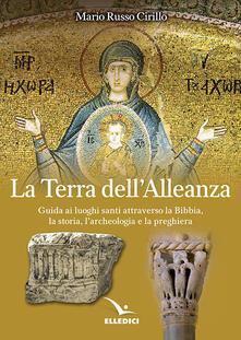 La terra dellalleanza. Guida ai luoghi santi attraverso la Bibbia, la storia, larcheologia e la preghiera.pdf