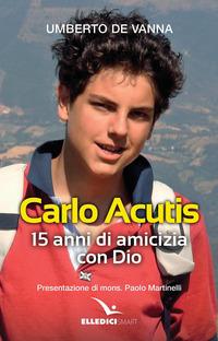 Beato Carlo Acutis. 15 anni di amicizia con Dio - De Vanna Umberto - wuz.it