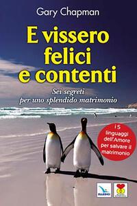 Libro E vissero felici e contenti. Sei segreti per uno splendido matrimonio Gary Chapman