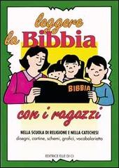 Leggere la Bibbia con i ragazzi. Nella scuola di religione e nella catechesi. Disegni cartine schemi