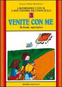 Lavoriamo con il catechismo dei fanciulli «Venite con me». Schede operative. Vol. 3