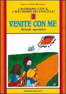 Libro Lavoriamo con il catechismo dei fanciulli «Venite con me». Schede operative. Vol. 3 Franca Feliziani Kannheiser